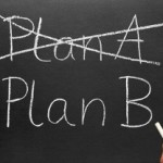 "Life Lessons: 12 – Always Have a Plan ""B"""